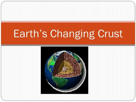 "Earth's Changing Crust. Geologist Scientists who study the forces that make and shape the Earth ""geo"" refers to the earth."