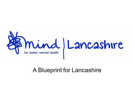 A Blueprint for Lancashire. Introduction and Welcome Helen Harrison; Chair.