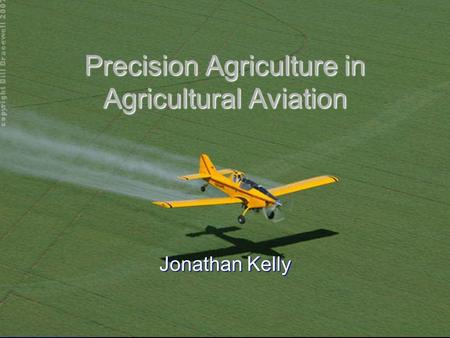 Precision Agriculture in Agricultural Aviation Jonathan Kelly.