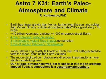 Astro 7 K31: Earth's Paleo- Atmosphere and Climate R. Nolthenius, PhD Earth has larger gravity than Venus, farther from the sun and colder than Venus;
