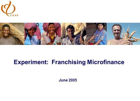 Experiment: Franchising Microfinance June 2005. 2.