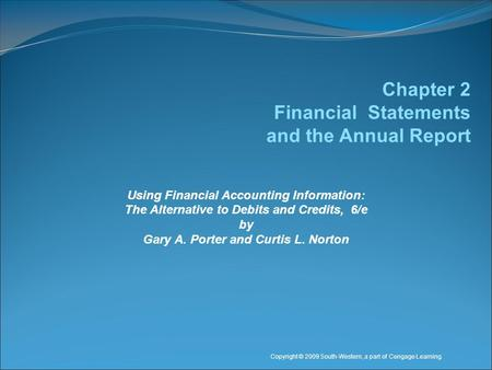 Using Financial Accounting Information: The Alternative to Debits and Credits, 6/e by Gary A. Porter and Curtis L. Norton Copyright © 2009 South-Western,