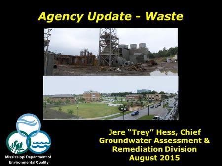 "Agency Update - Waste Jere ""Trey"" Hess, Chief Groundwater Assessment & Remediation Division August 2015."
