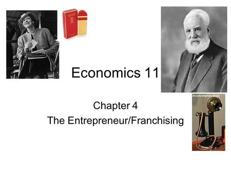 Economics 11 Chapter 4 The Entrepreneur/Franchising.