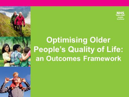 Optimising Older People's Quality of Life: an Outcomes Framework.