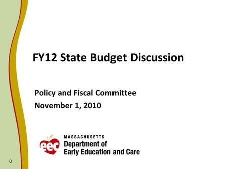 0 FY12 State Budget Discussion Policy and Fiscal Committee November 1, 2010.