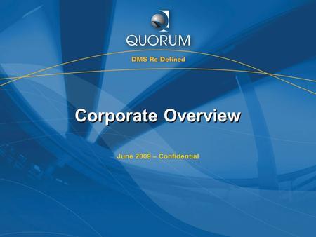 Corporate Overview June 2009 – Confidential. Quorum Confidential 2 Company Overview Highlights Supply automotive software to dealerships throughout North.