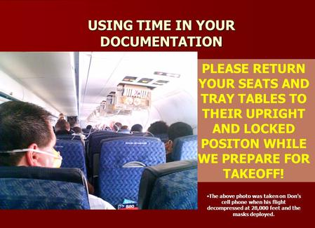 USING TIME IN YOUR DOCUMENTATION PLEASE RETURN YOUR SEATS AND TRAY TABLES TO THEIR UPRIGHT AND LOCKED POSITON WHILE WE PREPARE FOR TAKEOFF! The above photo.