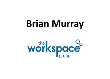 Brian Murray. The Workspace Group Self Employment / Small business in NI Supporting Start Up Businesses Self Employment support on Steps to Work / Steps.