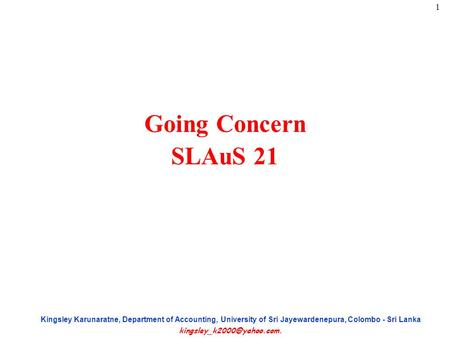1 Kingsley Karunaratne, Department of Accounting, University of Sri Jayewardenepura, Colombo - Sri Lanka Going Concern SLAuS.
