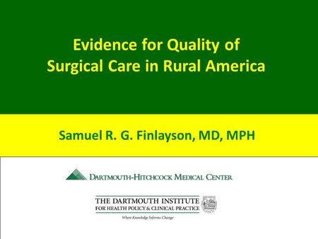 Evidence for Quality of Surgical Care in Rural America Samuel R. G. Finlayson, MD, MPH.