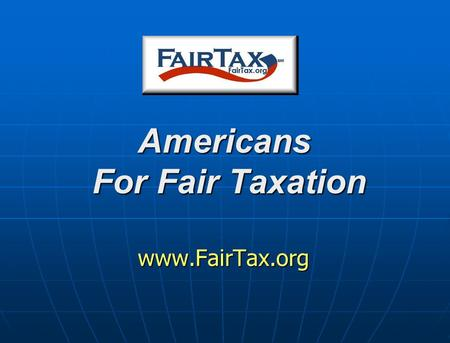 Americans For Fair Taxation www.FairTax.org. FairTax Act The FairTax Act of 2009 is HR 25 and S 296 The FairTax Act of 2009 is HR 25 and S 296 Abolishes.