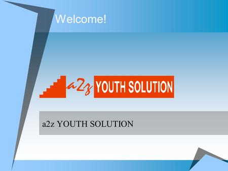 Welcome! a2z YOUTH SOLUTION. Promoters The promoters of this group have plenty of experiences in the education industry and have been instrumental in.