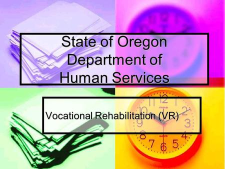 State of Oregon Department of Human Services Vocational Rehabilitation (VR)