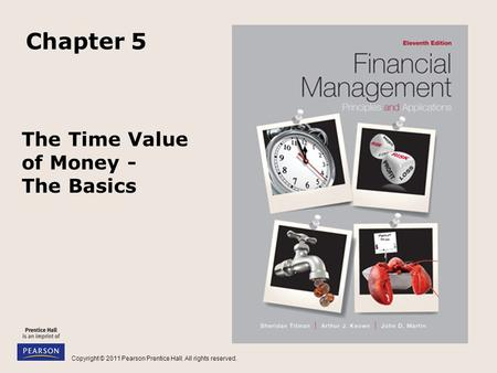 Copyright © 2011 Pearson Prentice Hall. All rights reserved. The Time Value of Money - The Basics Chapter 5.