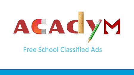 Free School Classified Ads. WHAT IT IS Acadym organise the school information and make it reachable and valuable to parents/users. We help education institute.