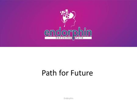 Path for Future Endorphin. MIND – EDUCATION - FUTUROLOGY THE THREE SERVICES Endorphin.