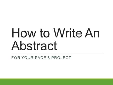 How to Write An Abstract FOR YOUR PACE 8 PROJECT.