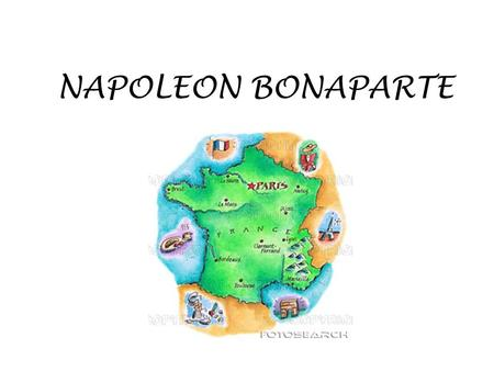 NAPOLEON BONAPARTE. Napoleon Born in Corsica Family was minor nobility.