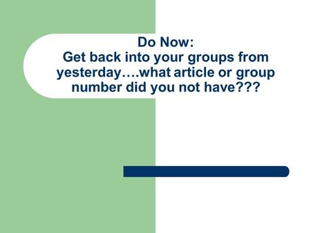 Do Now: Get back into your groups from yesterday…