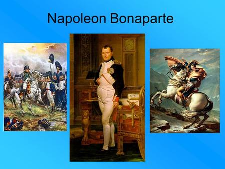 Napoleon Bonaparte. Napoleons' Rise to Powers Born 1764 on the Mediterranean Island of Corsica Was five feet three inches in height Attended military.