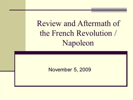 Review and Aftermath of the French Revolution / Napoleon November 5, 2009.