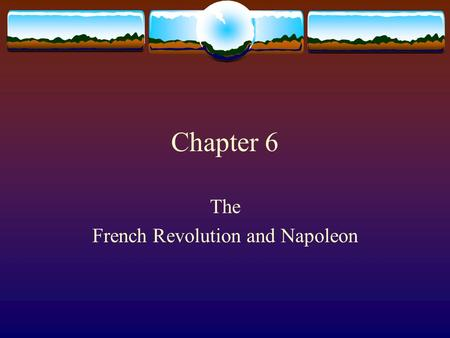 Chapter 6 The French Revolution and Napoleon. General Causes  Large gap between the rich and the poor  Heavy tax burden on the Third Estate  Large.