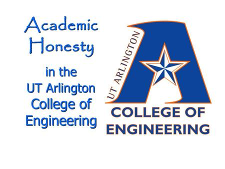 Academic Honesty in the UT Arlington College of Engineering.