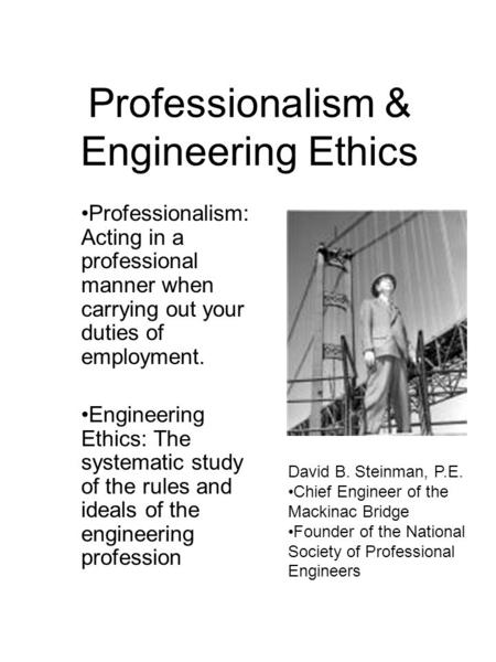 Professionalism & Engineering Ethics Professionalism: Acting in a professional manner when carrying out your duties of employment. Engineering Ethics: