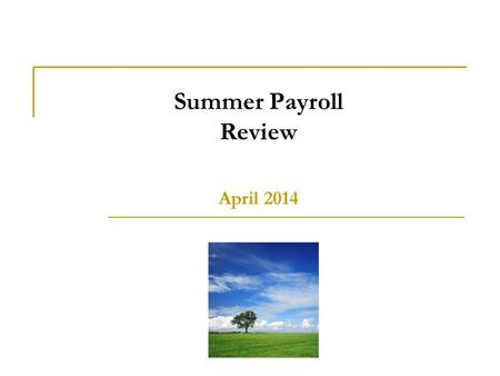 Summer Payroll Review April 2014. Payroll Services 2 Today's Discussion Summer Session Calendar Review – Linda Tripp Summer Session Process Review – Linda.