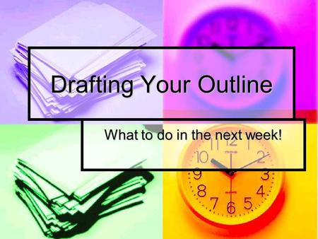 Drafting Your Outline What to do in the next week!