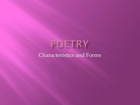 Characteristics and Forms. Poems are divided into lines and then grouped into stanzas, or verses. *Stanzas: poetry's paragraphs: this is the way that.