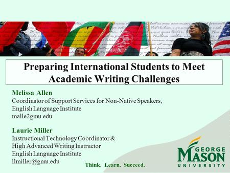 Think. Learn. Succeed. Preparing International Students to Meet Academic Writing Challenges Melissa Allen Coordinator of Support Services for Non-Native.