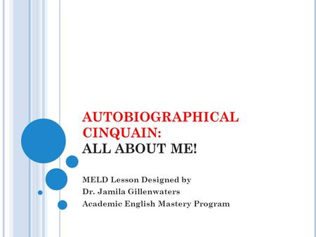 AUTOBIOGRAPHICAL CINQUAIN: ALL ABOUT ME! MELD Lesson Designed by Dr. Jamila Gillenwaters Academic English Mastery Program.