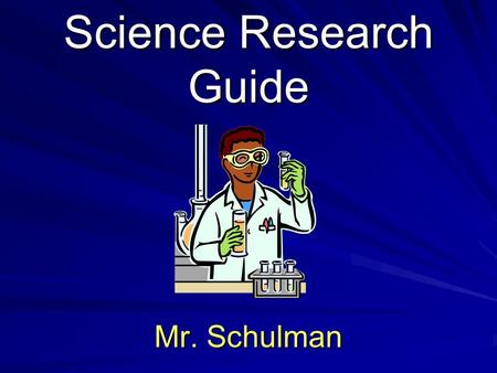Science Research Guide Mr. Schulman. Safety and Regulations Certain areas of study must be in compliance and have special forms signed before beginning.