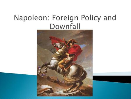 Napoleon: Foreign Policy and Downfall.  Peace of Amiens between England and France (1802)  Divorced after 1 year  Napoleon begins disrupting- Holland,