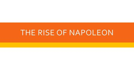THE RISE OF NAPOLEON. REVOLUTION BRINGS CHANGE  Nationalism – strong sense of pride and devotion to one's country; people in France developed this feeling.
