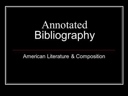 Annotated Bibliography American Literature & Composition.