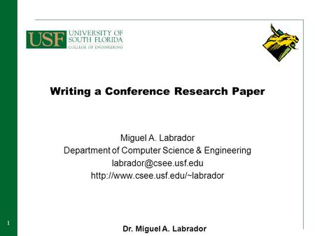 11 Writing a Conference Research Paper Miguel A. Labrador Department of Computer Science & Engineering