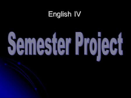 English IV. CHOOSE YOUR PROJECT Be careful in choosing your Project. It has to be something which interests you. You will have to live with your decision.