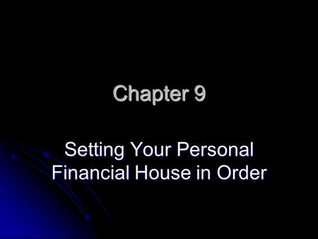 Chapter 9 Setting Your Personal Financial <strong>House</strong> in Order.