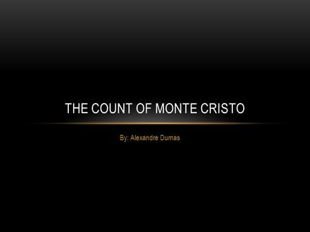 By: Alexandre Dumas THE COUNT OF MONTE CRISTO. AUTHOR INFORMATION Born on 24 July 1802 just outside of Paris, France Alexandre's grandfather married a.