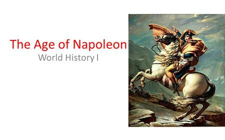 The Age of Napoleon World History I.