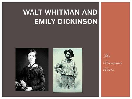 The Romantic Poets WALT WHITMAN AND EMILY DICKINSON.