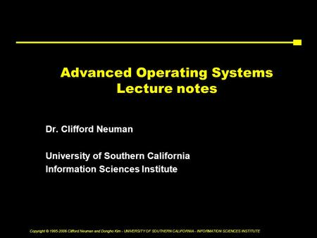 Copyright © 1995-2006 Clifford Neuman and Dongho Kim - UNIVERSITY OF SOUTHERN CALIFORNIA - INFORMATION SCIENCES INSTITUTE Advanced Operating Systems Lecture.