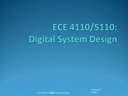 Lecture #1 Page 1 ECE 4110– Digital SystemDesign.