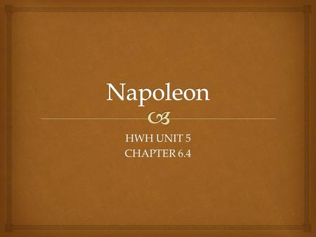 "HWH UNIT 5 CHAPTER 6.4.  "" Under the Consulate, France reverted to a form of enlightened despotism, and Bonaparte may be thought of as the last and most."