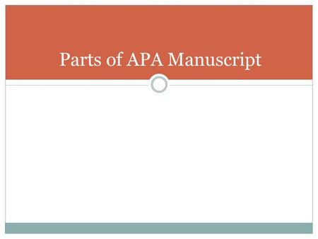 Parts of APA Manuscript. The parts of an APA manuscript Title Page Abstract Body  Literature review  Method  Results  Discussion References Tables.