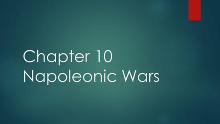 Chapter 10 Napoleonic Wars. Peace Interim  1802-1803  Only time when France was not at war with another European country  Sent troops to Haiti  Louisiana.