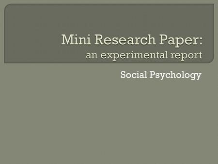 Social Psychology. Experimental reports detail the results of experimental research projects. Experimental reports are write-ups of your results after.